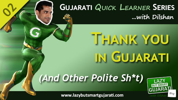 Gujarati Quick Learner - 02 - Thank You & Polite Words in Gujarati